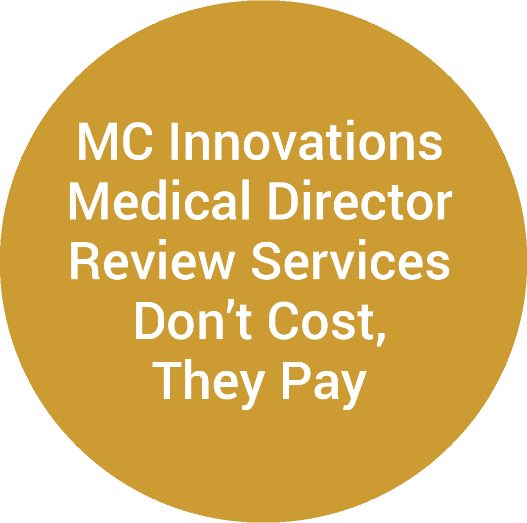 MC Innovations Medical Director Review Services Don't Cost, They Pay.