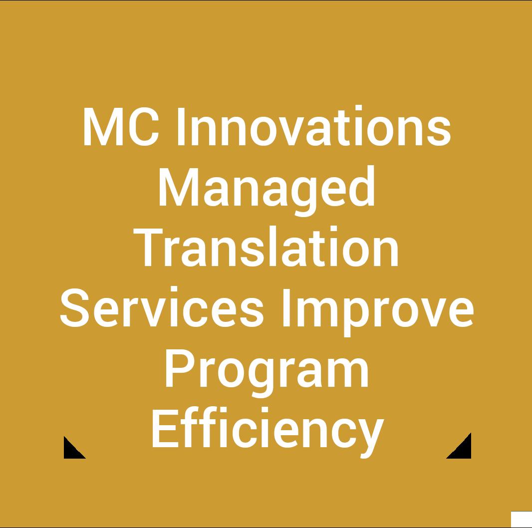 MC Innovations Managed Translation Services Improve Program Efficiency