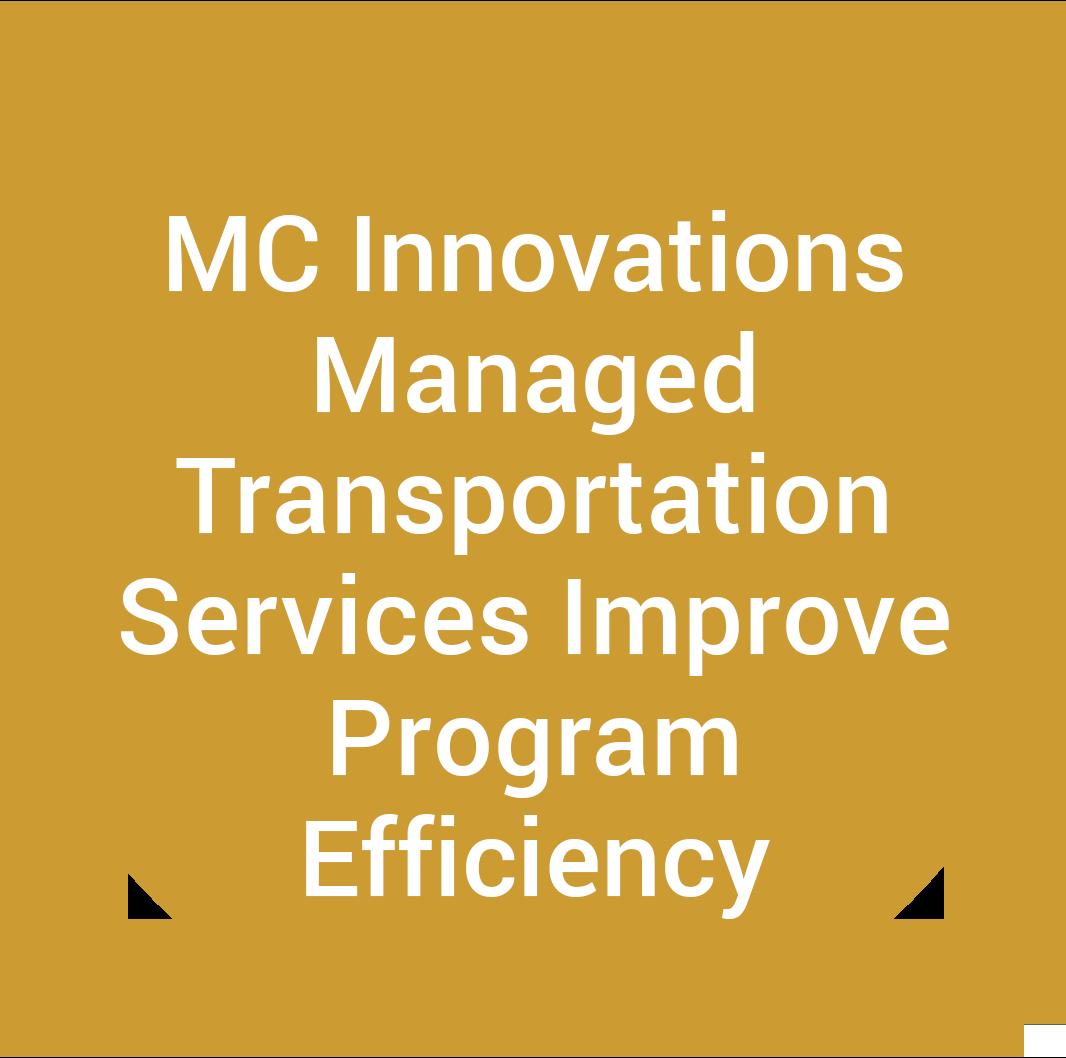 MC Innovations Managed Transportation Services Improve Program Efficiency